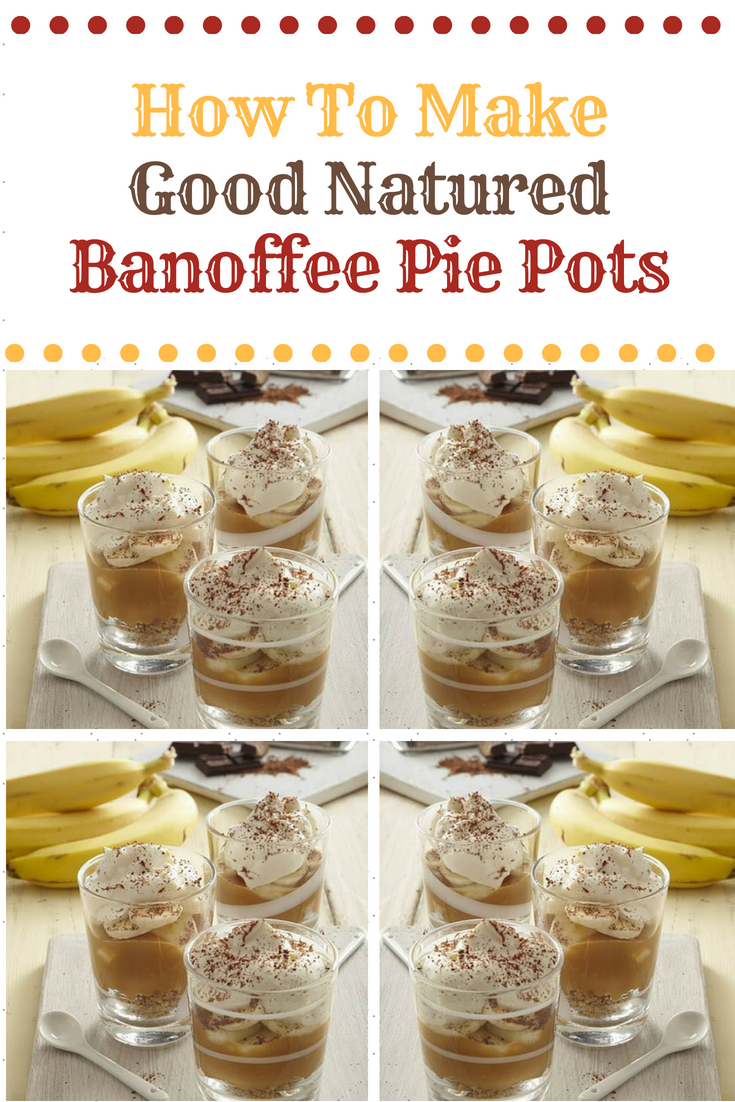 Good Natured Banoffee Pie Pots: Quick And Easy Treats