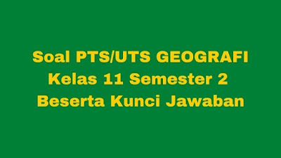Soal PTS/UTS Geografi Kelas 11 Semester 2 SMA/SMK Beserta Jawaban