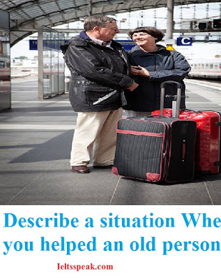 Describe a situation when you helped an old person-ieltsspeak.com