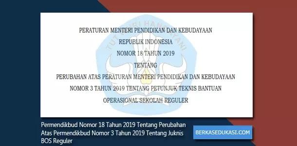 Permendikbud Nomor 18 Tahun 2019 Tentang Perubahan Atas Permendikbud Nomor 3 Tahun 2019 Tentang Juknis BOS Reguler