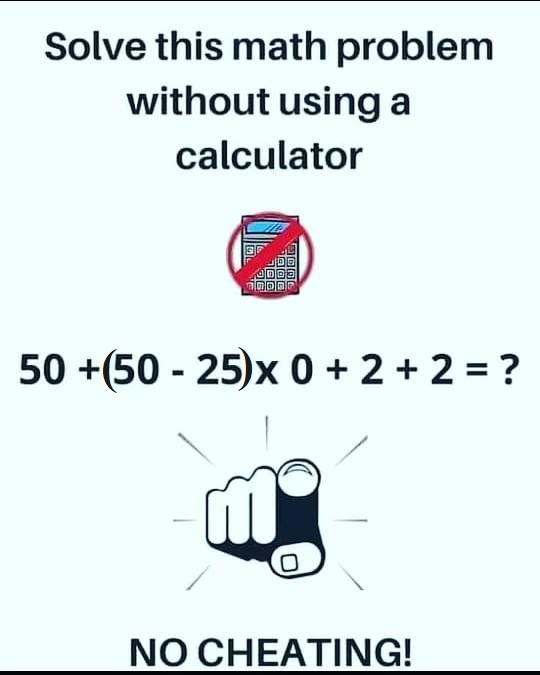 Awe Olufunso: Arithmetic Quiz: 50 + (50 - 25) * 0 + 2 + 2