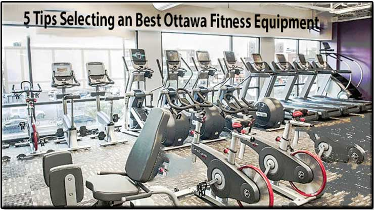 5 Tips Selecting an Best Ottawa Fitness Equipment