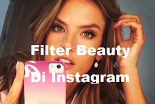 Beauty filter instagram | Cara mendapatkan filter beauty di instagram
