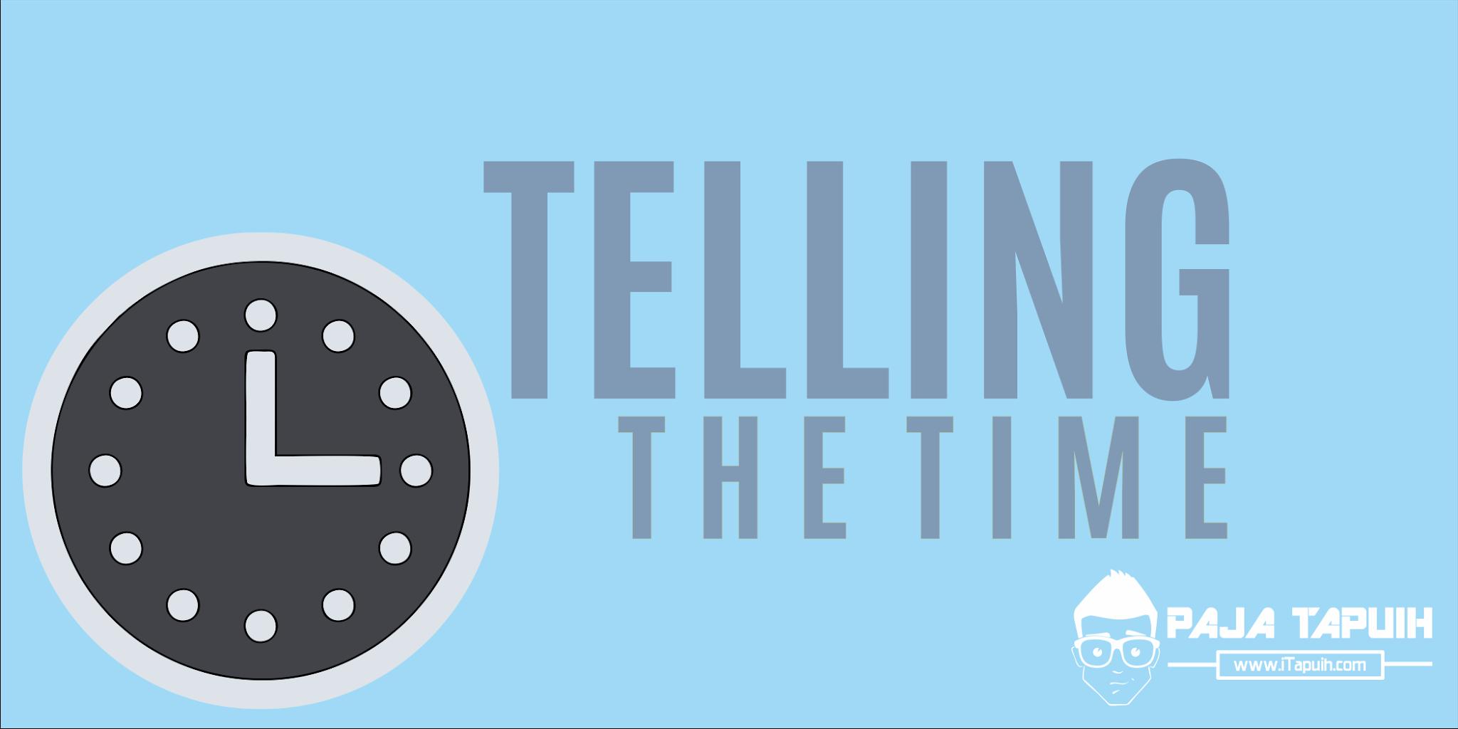 Penjelasan Lengkap Telling the Time