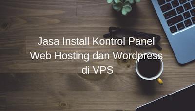 Jasa Install Kontrol Panel Web Hosting dan Wordpress di VPS