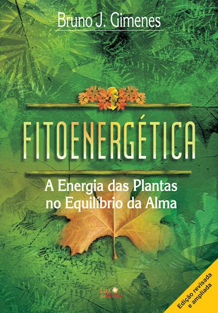 Fitoenergética A Energia das Plantas no Equilíbrio da Alma Bruno J. Gimenes