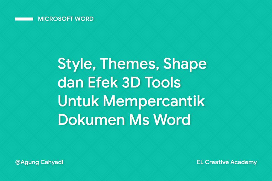 Mempercantik Dokumen Word Menggunakan Style, Themes, Shape dan Efek 3D