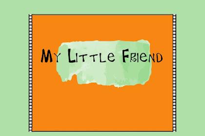 MY LITTLE FRIEND YANG UDAH GAK LITTLE LAGI