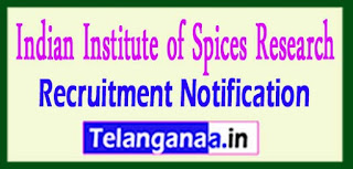 Indian Institute of Spices Research IISR Recruitment Notification 2017 Last Date 04-05-2017