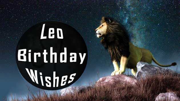 present you so many exclusive Leo Birthday Wishes friends and family members.