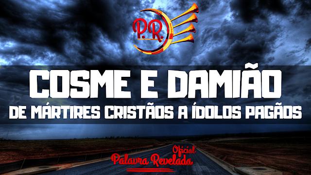 COSME E DAMIÃO - DE MÁRTIRES CRISTÃOS A ÍDOLOS