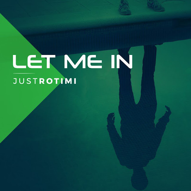 Music: JustRotimi – Let Me In