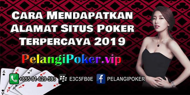 Cara-Mendapatkan-Alamat-Situs-Poker-Terpercaya-2019