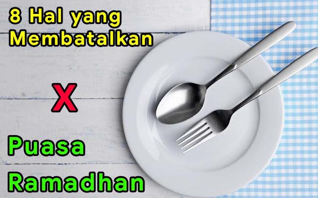 8 Hal yang Membatalkan Puasa Ramadhan