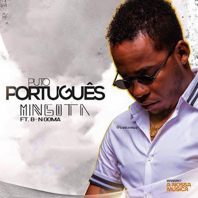 Downlaod Puto Português Feat. B. Mgoma - Mingota