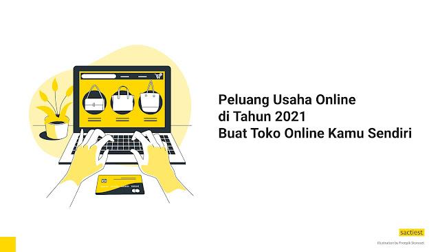 Peluang Usaha Online di Tahun 2021, Buat Toko Online Kamu Sendiri
