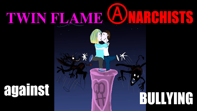 Twin Flame Anarchists Against Bullying