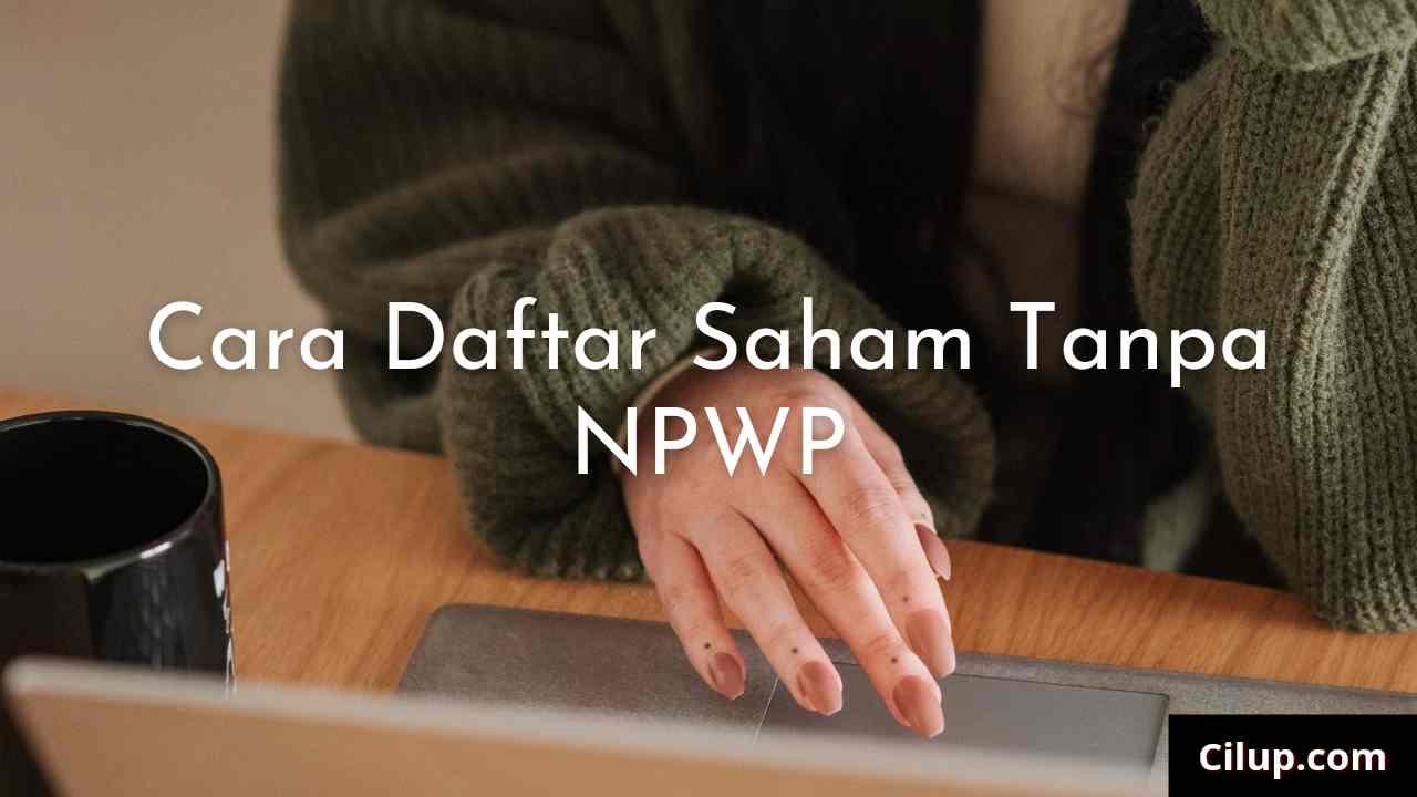 Cara Buka Rekening Saham Tanpa NPWP Terbaru Dan Termudah