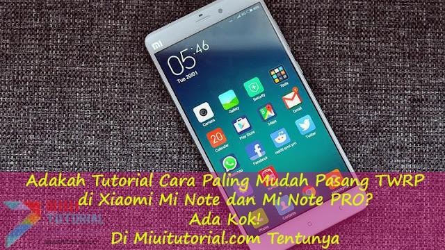 Adakah Tutorial Cara Paling Mudah Pasang TWRP di Xiaomi Mi Note dan Mi Note PRO? Ada Kok: Di Miuitutorial.com Tentunya