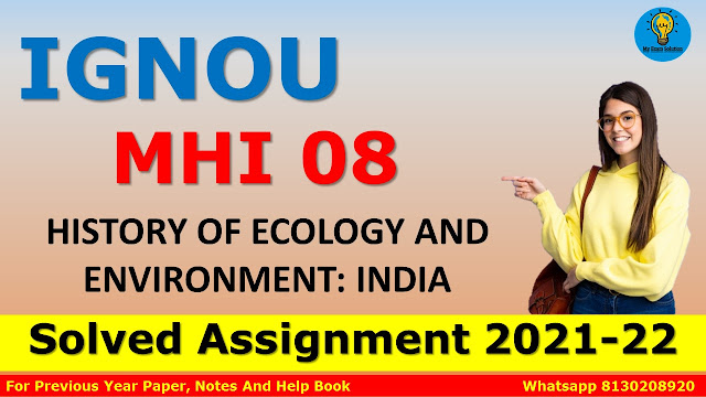 MHI 08 HISTORY OF ECOLOGY AND ENVIRONMENT: INDIA Solved Assignment 2021-22
