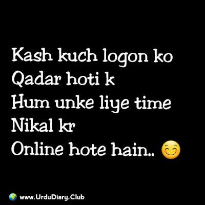 Kash kuch logon ko Qadar hoti k Hum unke liye time Nikal kr Online hote hain..