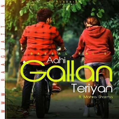 Aahi Gallan Teriyan by Babbal Rai Ft Mahira Sharma lyrics