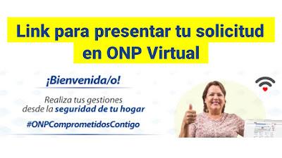 Donde puedo presentar mi solicitud? Link para solicitudes en la ONP Virtual