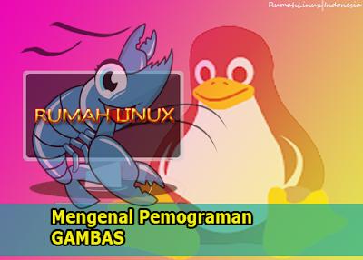 Belajar Pemograman Gambas di Linux|Belajar Pemograman|Pemograman Basic untuk Pemula|Pengertian Bahasa Pemograman Gambas|Cara Install Gambas|Blog Linux Indonesia|Rumah Linux