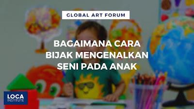 Bagaimana cara mengenalkan seni pada anak ?
