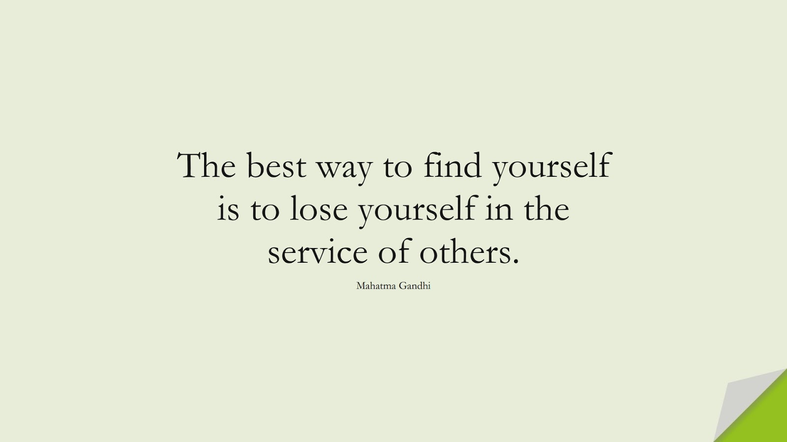 The best way to find yourself is to lose yourself in the service of others. (Mahatma Gandhi);  #ShortQuotes
