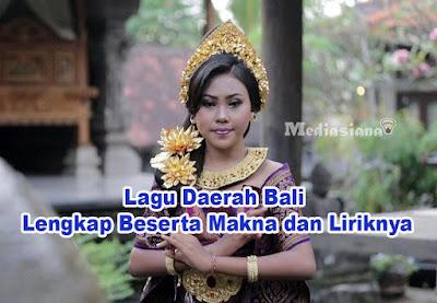 Lagu Daerah Bali Lengkap Beserta Makna dan Liriknya