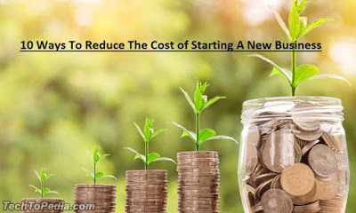 10 Ways To Reduce The Cost of Starting A New Business