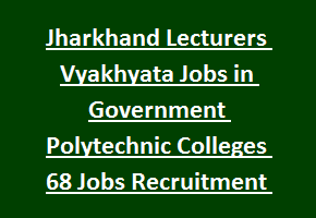 Jharkhand Lecturers Vyakhyata Jobs in Government Polytechnic Colleges 68 Govt Jobs Recruitment 2017