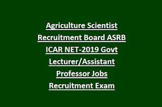 Agriculture Scientist Recruitment Board ASRB ICAR NET-2019 Govt Lecturer Assistant Professor Jobs Recruitment Exam