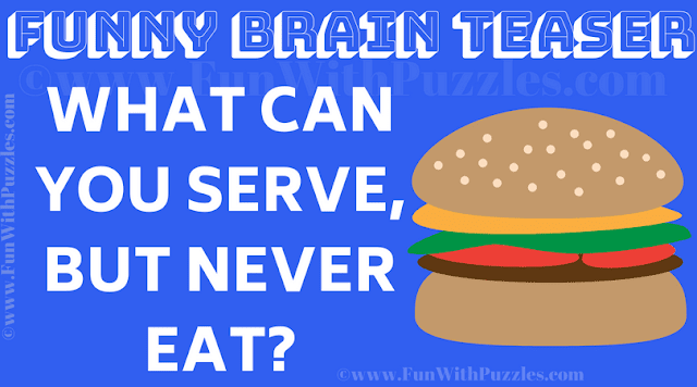 What can you serve, but never eat?