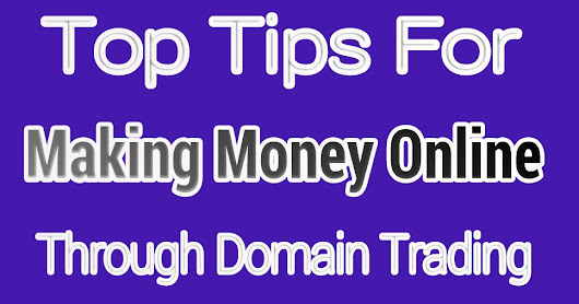 Top Tips For Making Money Online Through Domain Name Trading