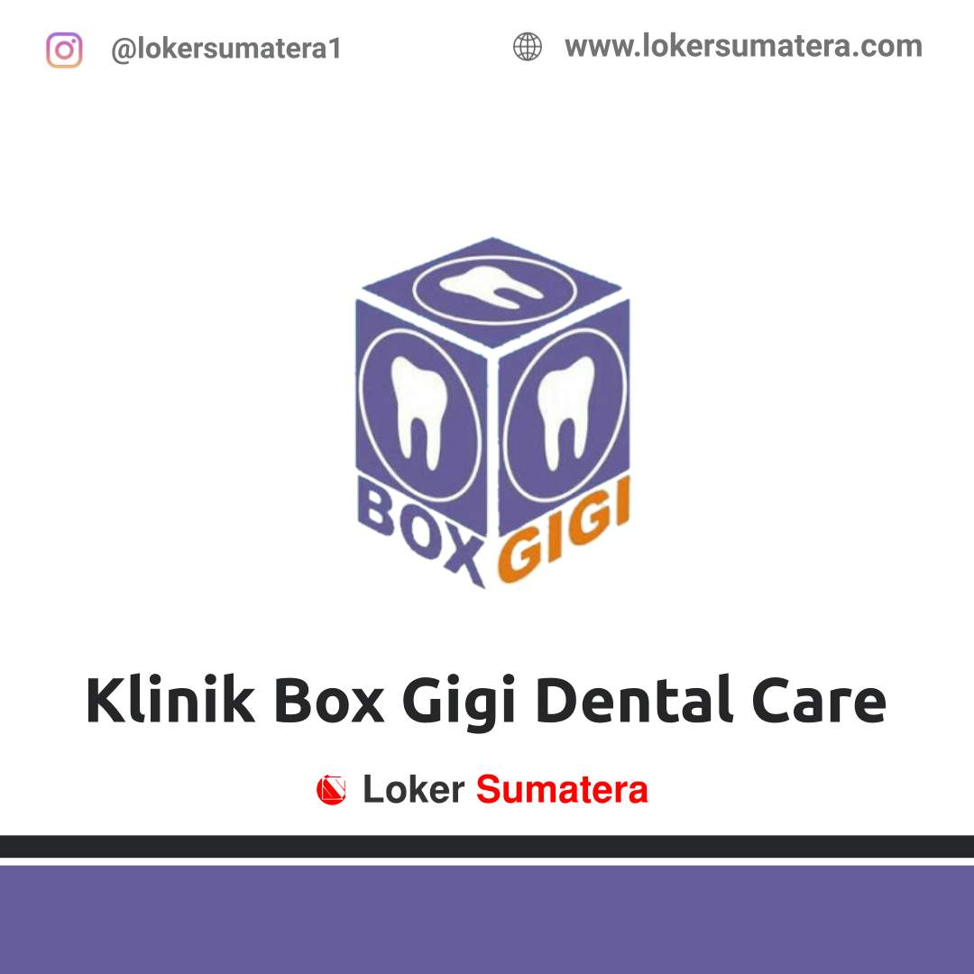 Lowongan Kerja Pekanbaru: Klinik Box Gigi Dental Care Oktober 2020