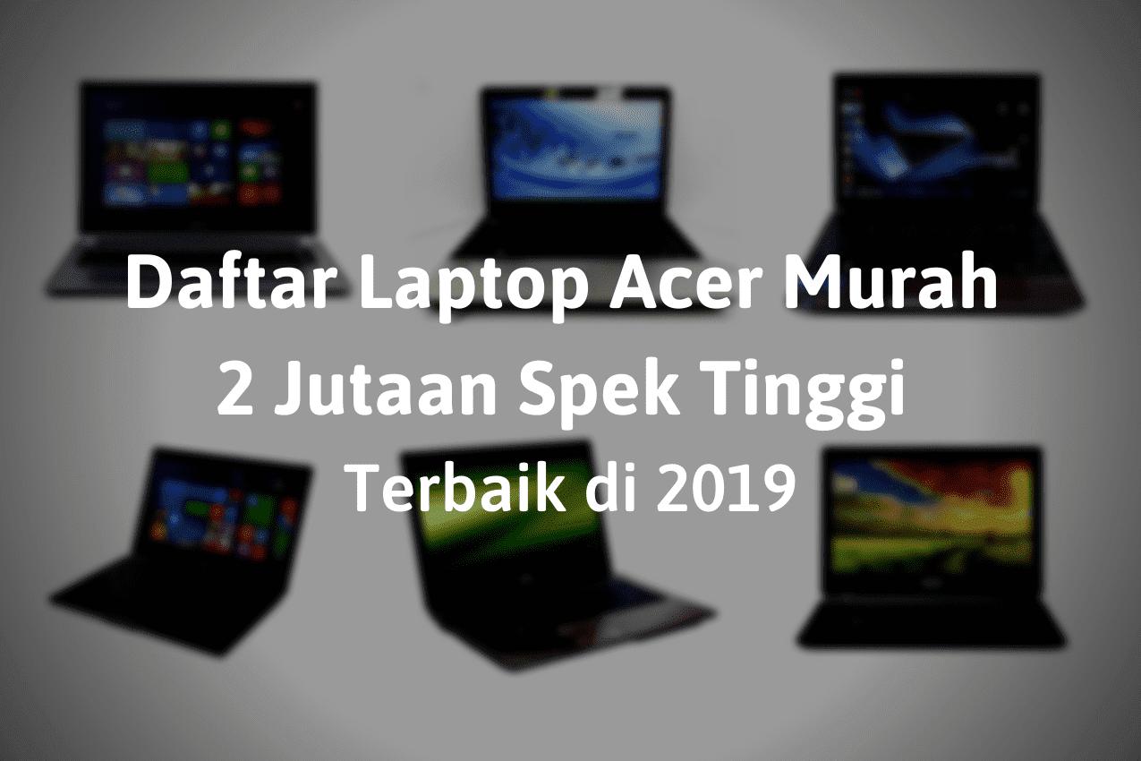 Daftar Harga Laptop Acer Murah 2 Jutaan Spek Tinggi Terbaik 2019