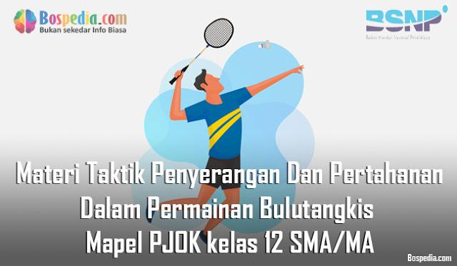 Materi Taktik Penyerangan Dan Pertahanan Dalam Permainan Bulutangkis Mapel PJOK kelas 12 SMA/MA