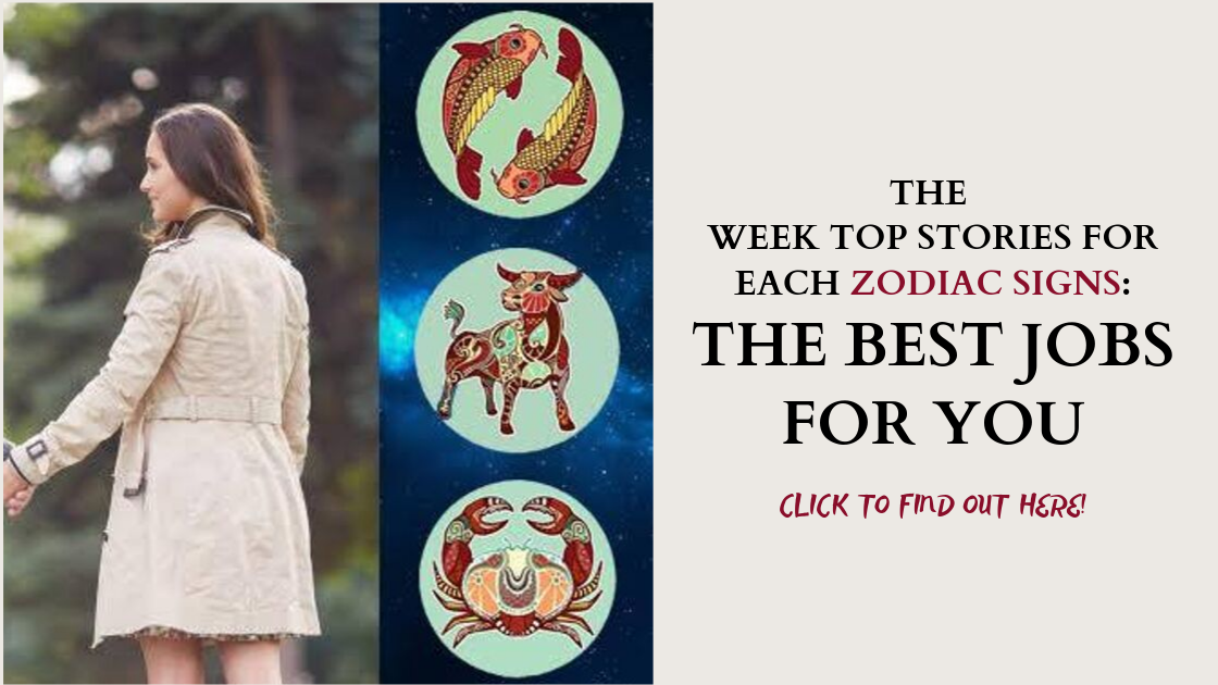 The Week Top Stories for Each Zodiac Signs: The BEST JOBS FOR YOU