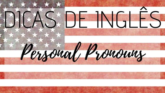 Dicas de Inglês - Personal Pronouns