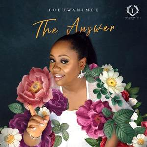LYRICS: Toluwanimee - The Answer