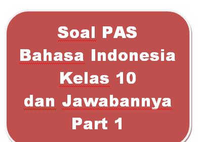 100+ Soal PAS Bahasa Indonesia Kelas 10 dan Jawabannya I Part 1
