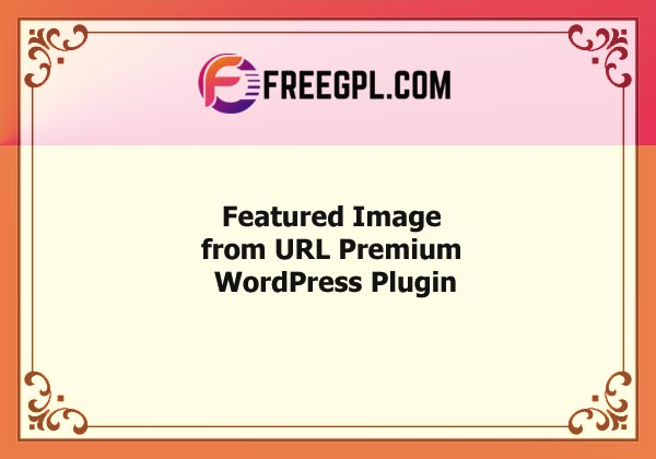 Featured Image from URL Premium – WordPress Plugin Nulled Download Free
