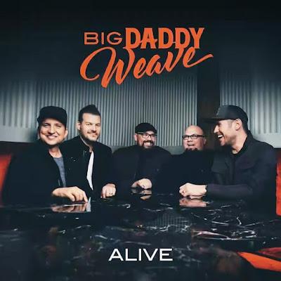Big Daddy Weave - Alive Lyrics