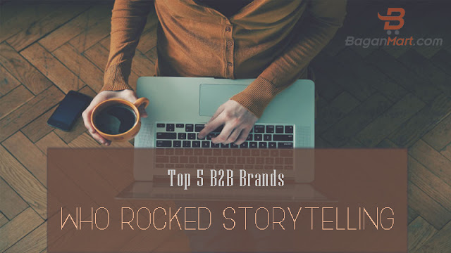 Top 5 B2B Brands who rocked storytelling