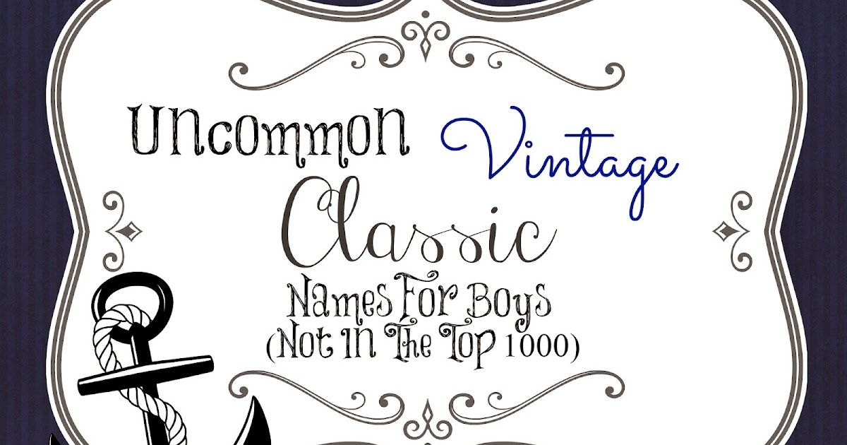 Beloved Baby Names Uncommon Vintage Classic Names For Boys