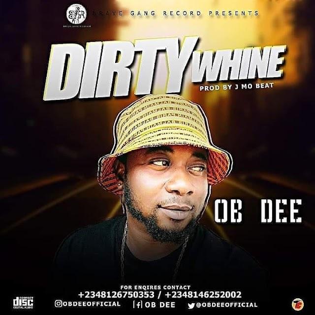 [BangHitz] [Music] OB DEE - Dirty Whine  @obdeeofficial @sayflexxyB