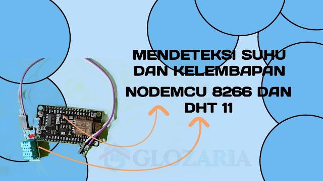 Arduino Untuk Monitoring Suhu dan Kelembapan Menggunakan Library DHT11 dan ESP8266