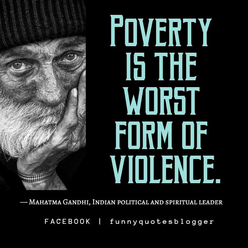 "Poverty Quote: ""Poverty is the worst form of violence."" — Mahatma Gandhi, Indian political and spiritual leader"